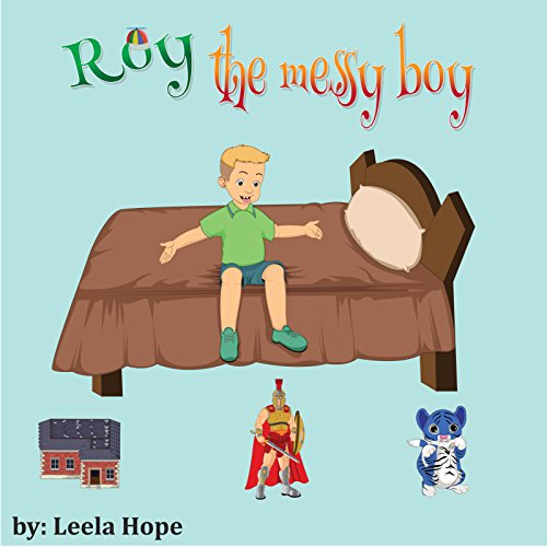 Children's Book:Roy the Messy Boy (story about me,funny bedtime story collection Book 3) by Leela hope