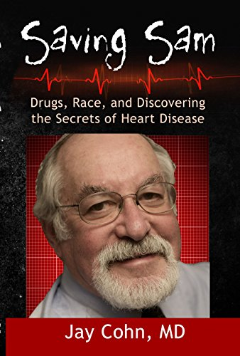 Saving Sam: Drugs, Race, and Discovering the Secrets of Heart Disease by Jay Cohn