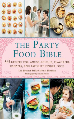 The Party Food Bible: 565 Recipes for Amuse-Bouches, Flavorful Canapés, and Festive Finger Food by Lisa Eisenman Frisk