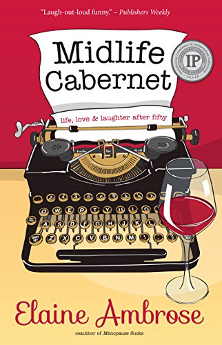 Midlife Cabernet: Life, Love & Laughter after Fifty by Elaine Ambrose