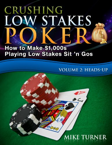 Crushing Low Stakes Poker: How to Make $1,000s Playing Low Stakes Sit 'n Gos, Volume 2: Heads-Up by Mike Turner