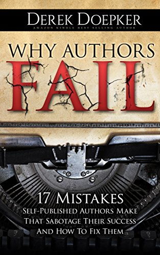 Why Authors Fail: 17 Mistakes Self-Published Authors Make That Sabotage Their Success (And How To Fix Them) by Derek Doepker