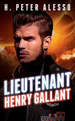 Lieutenant Henry Gallant (The Henry Gallant Saga Book 2) by H. Peter Alesso