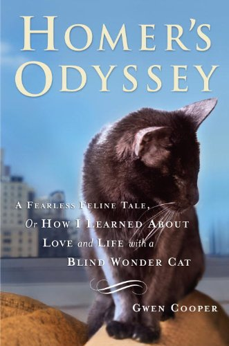 Homer's Odyssey: A Fearless Feline Tale, or How I Learned About Love and Life with a Blind Wonder Cat by Gwen Cooper