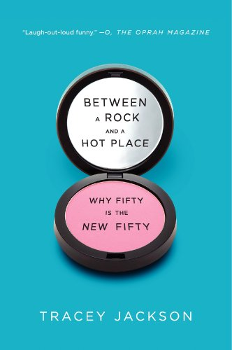 Between a Rock and a Hot Place: Why Fifty Is the New Fifty by Tracey Jackson