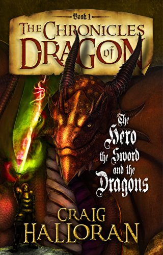 The Chronicles of Dragon: The Hero, The Sword and The Dragons (Book 1 of 10) by Craig Halloran