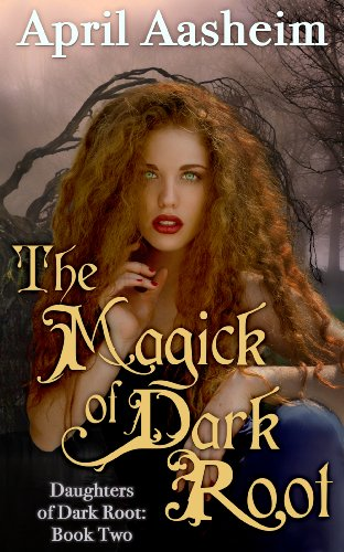 The Magick of Dark Root: A Paranormal Fantasy (Daughters of Dark Root Book 2) by April Aasheim