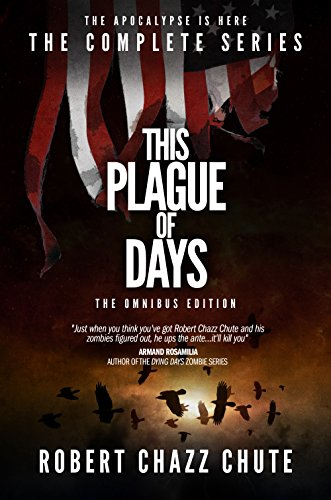 This Plague of Days OMNIBUS EDITION: The Complete Three Seasons of the Zombie Apocalypse Series by Robert Chazz Chute