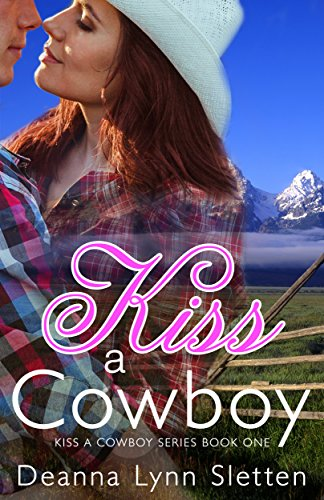 Kiss A Cowboy (Kiss A Cowboy Series Book One) by Deanna Lynn Sletten