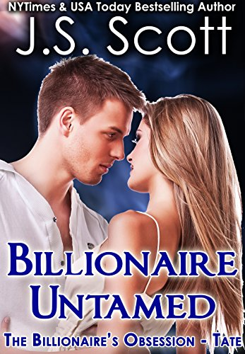 Billionaire Untamed ~ Tate (The Billionaire's Obsession, Book 7) by J. S. Scott
