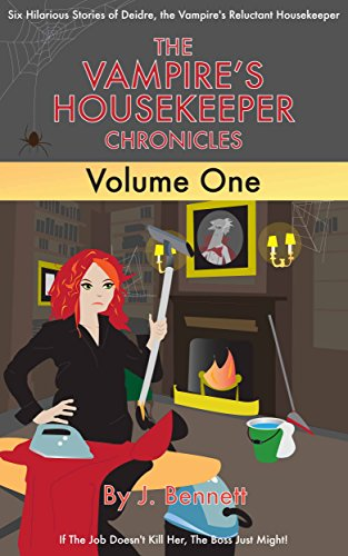 The Vampire's Housekeeper Chronicles: Volume 1 by J Bennett