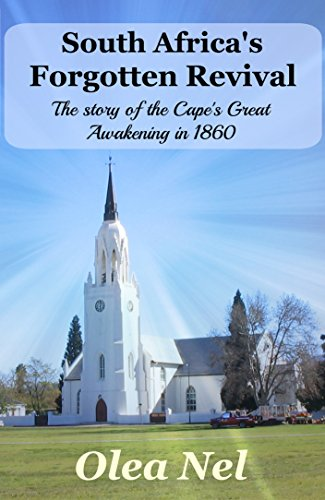 South Africa's Forgotten Revival: The Story of the Cape's Great Awakening in 1860 by Olea Nel