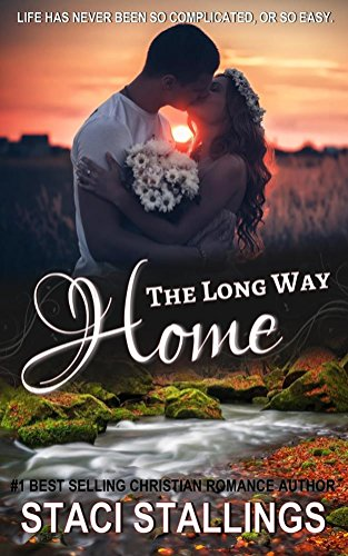 The Long Way Home: Contemporary Christian Romance by Staci Stallings