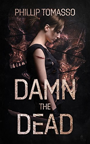 Damn The Dead (Arcadia Book 1) by Phillip Tomasso