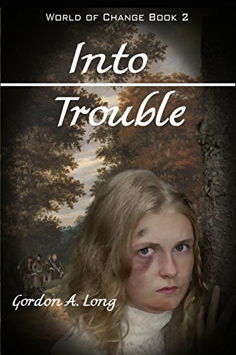 Into Trouble: World of Change Book 2 by Gordon A. Long
