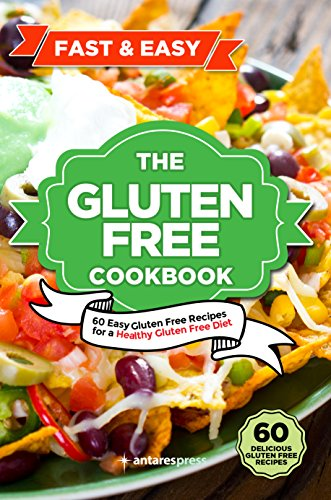 Gluten Free Cookbook: 60 Easy Gluten Free Recipes for a Healthy Gluten Free Diet by Antares Press