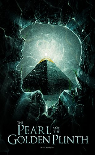 The Pearl and the Golden Plinth: Magic and Sorcery clash together in this epic tale of legends. by Bruce McQueen