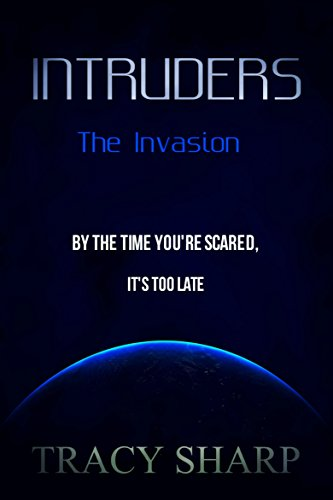 Intruders: The Invasion (Book 1) by Tracy Sharp