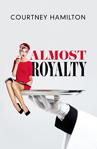 Almost Royalty: A Romantic Comedy...of Sorts by Courtney Hamilton