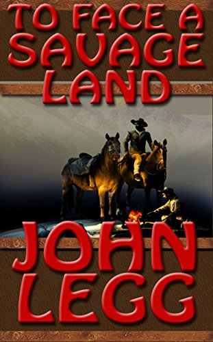 To Face A Savage Land by John Legg