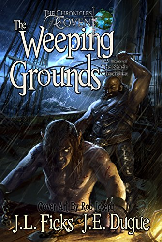 The Weeping Grounds (The Chronicles of Covent) by J. L. Ficks