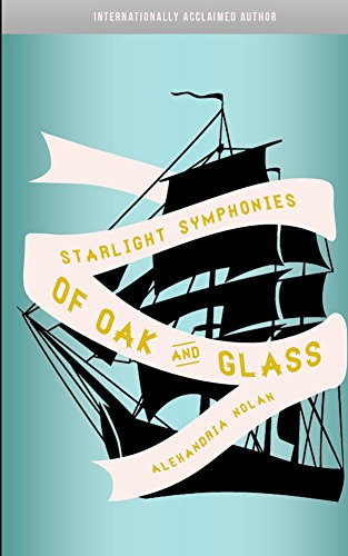 Starlight Symphonies of Oak and Glass: A Novel of the Great Lakes by Alexandria V. Nolan