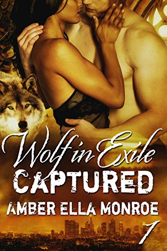 Captured: A BWWM Interracial Paranormal Shifter Romance (Wolf in Exile Book 1) by Amber Ella Monroe