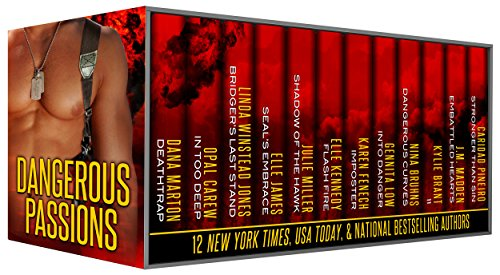 Dangerous Passions: 12 Tales of Contemporary Sexy Hot Alpha Heroes - Cops, Navy SEALs, Marines, Military, FBI Agents, Secret Agents, Police Captains, Spies, and More by Various Authors