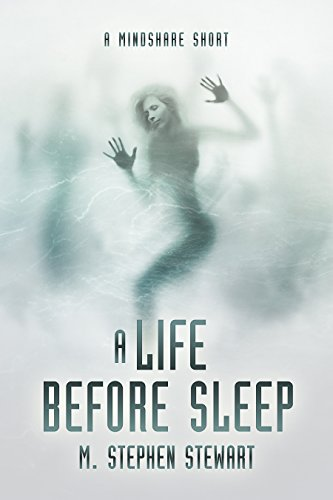 A Life Before Sleep: A Mindshare Short by M. Stephen Stewart