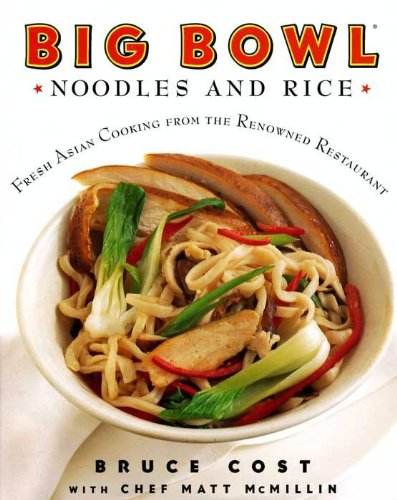 Big Bowl Noodles and Rice: Fresh Asian Cooking from the Renowned Restaurant by Bruce Cost