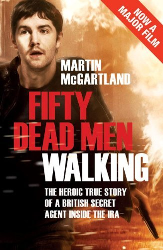 Fifty Dead Men Walking: The true story of an undercover agent inside the IRA. by Martin McGartland