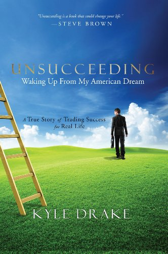 Unsucceeding:  Waking Up From My American Dream by Kyle Drake