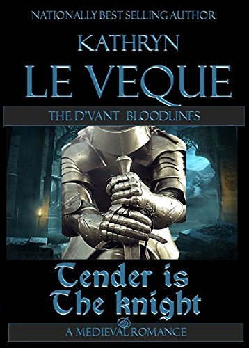 Tender is the Knight by Kathryn Le Veque