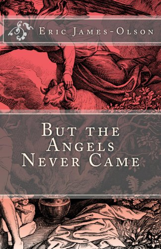 But the Angels Never Came (From the tChip of EJO Book 1) by Eric James-Olson