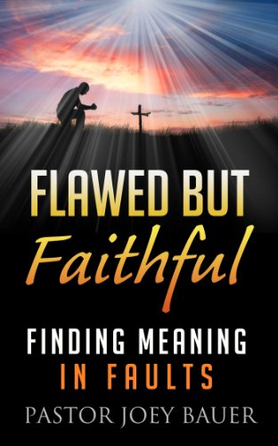 Flawed but Faithful: Finding Meaning in our Faults by Pastor Joey Bauer