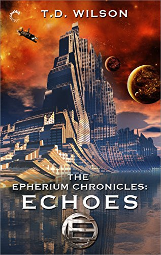 The Epherium Chronicles: Echoes by T.D. Wilson
