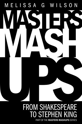 Masters Mashups:: From Shakespeare to Stephen King (Masters Mashups Series) by Melissa G Wilson