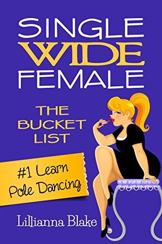#1 Learn Pole Dancing (Single Wide Female: The Bucket List) by Lillianna Blake