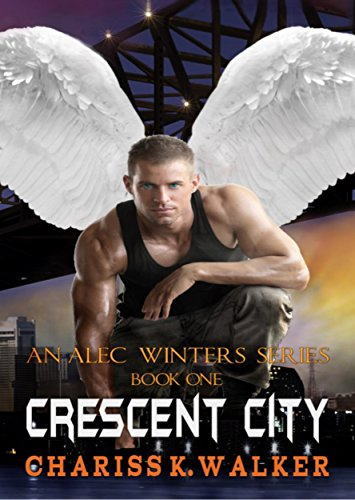 Crescent City (An Alec Winters Series Book 1) by Chariss K. Walker