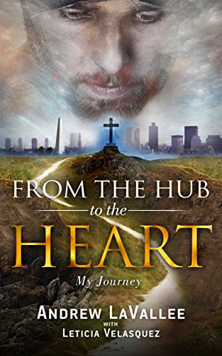 From the Hub to the Heart: My Journey by Andrew LaVallee