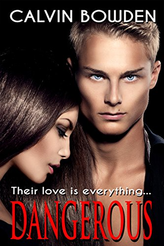 Dangerous: Their Love Was Everything... by Calvin Bowden
