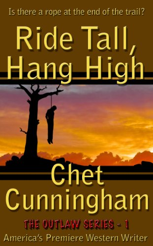 Ride Tall, Hang High (The Outlaws Series Book 1) by Chet Cunningham