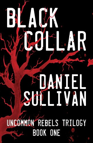 Black Collar: Book 1 of the Uncommon Rebels Trilogy by Daniel Sullivan
