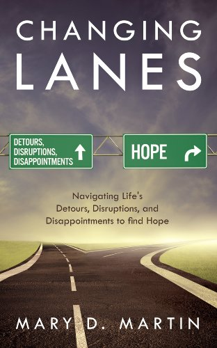 Changing Lanes: Navigating Life's Detours, Disruptions, and Disappointments to Find Hope by Mary Martin