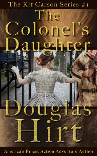 The Colonel's Daughter - Kit Carson Series (The Kit Carson Series Book 1) by Douglas Hirt
