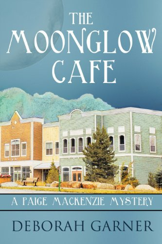 The Moonglow Cafe: A Paige MacKenzie Mystery by Deborah Garner