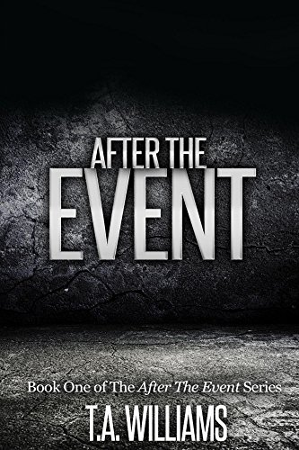 After The Event: Book 1 of the After The Event Series by T.A Williams