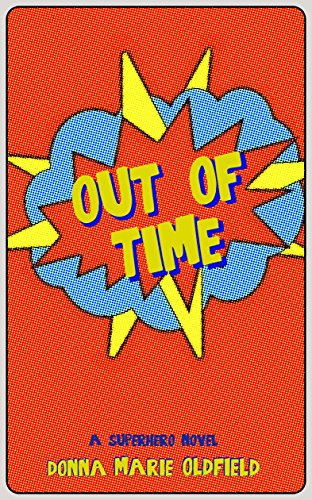 Out of Time: A Superhero Novel: (Out of Time #1) by Donna Marie Oldfield