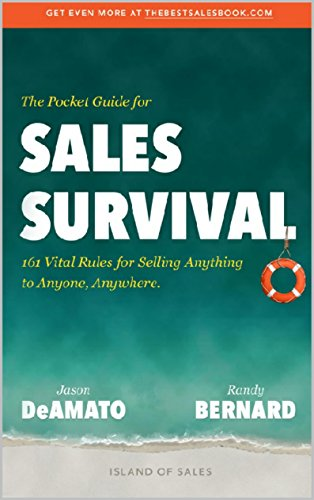 The Pocket Guide For Sales Survival: 161 Vital Rules for Selling Anything to Anyone, Anywhere. by Jason DeAmato