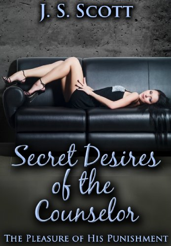 Secret Desires Of The Counselor (The Pleasure Of His Punishment) by J.S. Scott